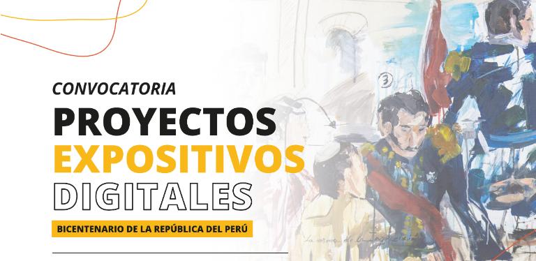 """Convocatoria : """"PROYECTOS EXPOSITIVOS DIGITALES – BICENTENARIO DE LA REPÚBLICA DEL PERÚ."""""""